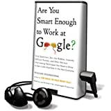 Are You Smart Enough to Work at Google?: Trick Questions, Zen-Like Riddles, Insanely Difficult Puzzles, and Other Devious Interviewing Techniques You (Playaway Adult Nonfiction)
