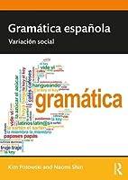 Gramática española: Variación social (Routledge Introductions to Spanish Language Anfd Linguistics)