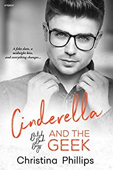 Cinderella and the Geek (British Bad Boys Book 1) by [Phillips, Christina]