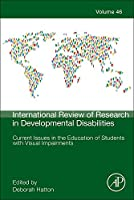 Current Issues in the Education of Students with Visual Impairments, Volume 46 (International Review of Research in Developmental Disabilities)