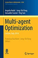 Multi-agent Optimization: Cetraro, Italy 2014 (Lecture Notes in Mathematics)