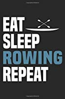 Eat Sleep Rowing Repeat: Funny Cool Rower Journal | Notebook | Workbook | Diary | Planner-6x9 - 120 Quad Paper Pages  - Cute Gift For Rowing Athletes, Champions, Enthusiasts, Coaches