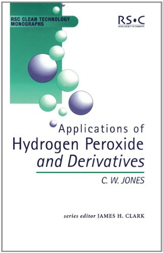 Download Applications of Hydrogen Peroxide and Derivatives (RSC Clean Technology Monographs) 0854045368