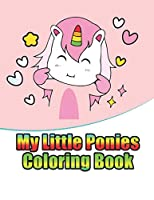 my little ponies coloring book: My little pony coloring book for kids, children, toddlers, crayons, adult, mini, girls and Boys.  Large 8.5 x 11. 50 Coloring Pages