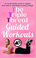 The Triple Threat Guided Workouts: An Audio Buddy Guide to Support Your Keto & Intermittent Fasting Lifestyle (IF & Keto Lifestyle)