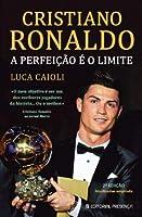 Cristiano Ronaldo A perfeição é o limite