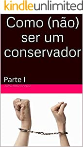 Como (não) ser um conservador: Parte I (Portuguese Edition)