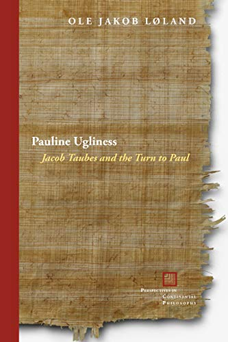 Pauline Ugliness: Jacob Taubes and the Turn to Paul (Perspectives in Continental Philosophy) (English Edition)
