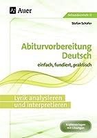 Lyrik analysieren und interpretieren: Abiturvorbereitung Deutsch einfach, fundiert, praktisch (11. bis 13. Klasse)