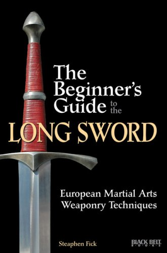 The Beginner's Guide to the Long Sword: European Martial Arts Weaponry Techniques