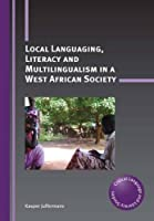 Local Languaging, Literacy and Multilingualism in a West African Society (Critical Language and Literacy Studies) by Kasper Juffermans(2015-09-14)