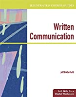 Written Communication: Soft Skills for a Digital Workplace (Ilustrated Course Guides)