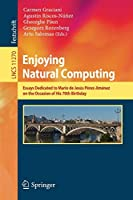 Enjoying Natural Computing: Essays Dedicated to Mario de Jesús Pérez-Jiménez on the Occasion of His 70th Birthday (Lecture Notes in Computer Science)