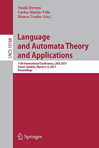 Download Language and Automata Theory and Applications: 11th International Conference, LATA 2017, Umeå, Sweden, March 6-9, 2017, Proceedings (Lecture Notes in Computer Science) 3319537326