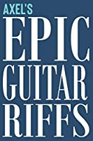 Axel's Epic Guitar Riffs: 150 Page Personalized Notebook for Axel with Tab Sheet Paper for Guitarists. Book format:  6 x 9 in (Epic Guitar Riffs Journal)