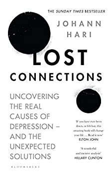 Lost Connections: Uncovering the Real Causes of Depression – and the Unexpected Solutions by [Hari, Johann]