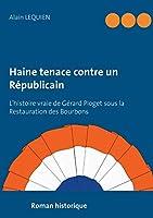Haine tenace contre un Républicain: L'histoire vraie de Gérard Pioget sous la Restauration des Bourbons