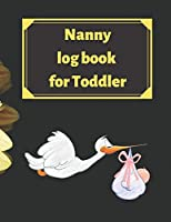 Nanny log book for Toddler: Daily Schedule Feeding Food Sleep Naps Activity Diaper Change Monitor
