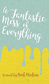 [Medina, Beck]のA Fantastic Mess of Everything (English Edition)