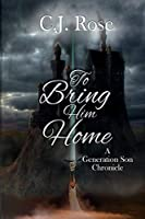 To Bring Him Home: A Generation Chronicles Novel (Generation Son Chronicles)