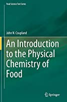 An Introduction to the Physical Chemistry of Food (Food Science Text Series)