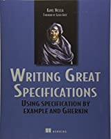 Writing Great Specifications: Using Specification By Example and Gherkin