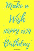 Make a Wish Happy 78th Birthday: 78th Birthday Gift /make a wish Journal / Notebook / Diary / Unique Greeting & Birthday Card Alternative