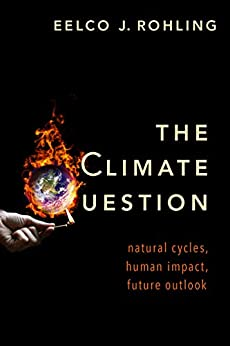 The Climate Question: Natural Cycles, Human Impact, Future Outlook by [Rohling, Eelco J.]