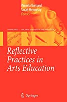 Reflective Practices in Arts Education (Landscapes: the Arts, Aesthetics, and Education)