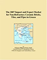 The 2007 Import and Export Market for Non-Refractory Ceramic Bricks, Tiles, and Pipes in Greece