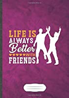 Life Is Always Better with Friends: Best Friend Funny Lined Notebook Journal For Friendship, Unique Special Inspirational Saying Birthday Gift Modern B5 7x10 110 Pages