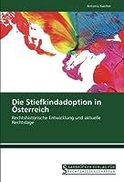 Die Stiefkindadoption in Oesterreich: Rechtshistorische Entwicklung und aktuelle Rechtslage