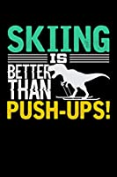 Skiing Is Better Than Push-Ups: Dot Grid Notebook, Dotted Journal Pages For Notes, Bullet Planner Or Organizer For Skiing Lovers, Winter Ski Enthusiasts And Fans Of Snow Vacation And T-Rex (6 x 9; 120 Pages)