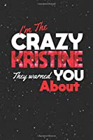 I'm The Crazy Kristine They Warned You About: First Name Funny Sayings Personalized Customized Names Women Girl Mother's day Gift Notebook Journal
