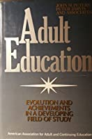 Adult Education: Evolution and Achievements in a Developing Field of Study (Jossey Bass Higher & Adult Education Series)