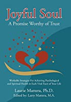 Joyful Soul: A Promise Worthy of Trust: Workable Strategies for Achieving Psychological and Spiritual Health in Each Vital Facet of Your Life