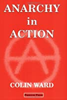 Anarchy in Action by Colin Ward(1982-01-01)