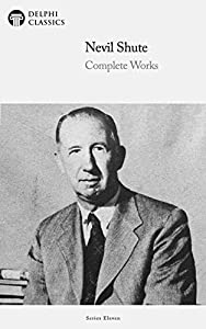 Delphi Complete Works of Nevil Shute (Illustrated) (Delphi Series Eleven Book 1) (English Edition)