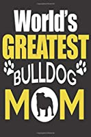 World's GREATEST BULLDOG MOM: Lined Notebook Paper Journal Gift For Dogs lovers 110 Pages - Large (6 x 9 inches)