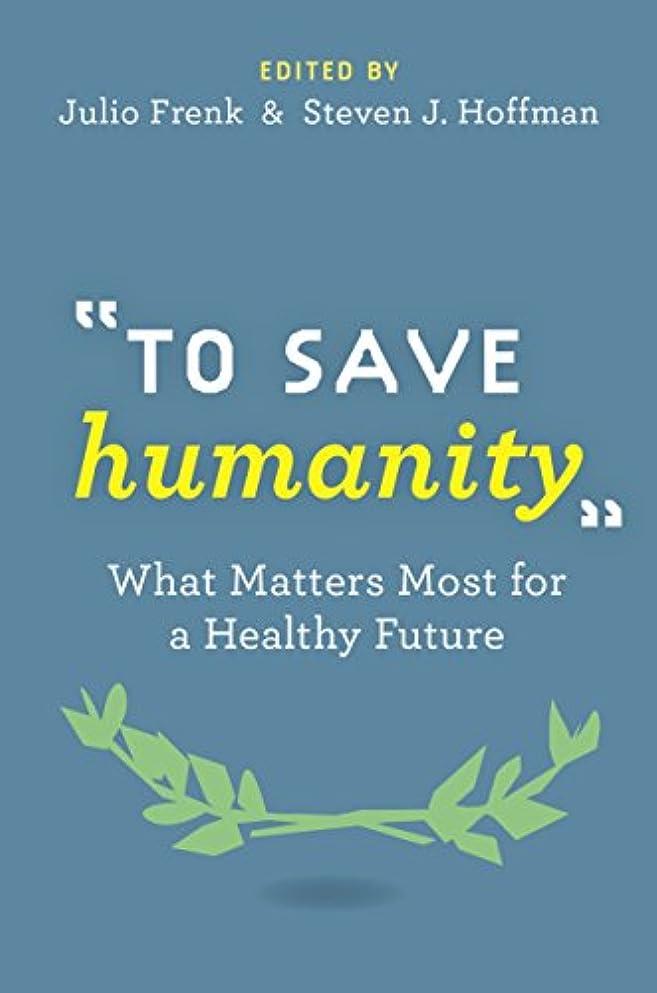 教えラップトップ禁止するTo Save Humanity: What Matters Most for a Healthy Future (English Edition)