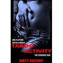 Taboo Activity - The Forbidden Zone - Multi Author Erotica Bundle: Short Sex Stories For Adults Explicit Forced Rough Short Story Collection , Lonely Wife, Family, Menage, First Time Virgins And More