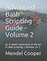 Advanced Bash Scripting Guide - Volume 2: An in-depth exploration of the art of shell scripting ( Revision 10 )