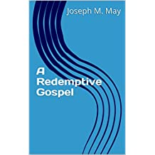A Redemptive Gospel (Consumed By JOY! Book 5)
