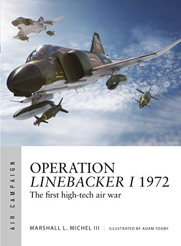 Operation Linebacker I 1972: The First High-Tech Air War (Air Campaign)