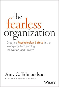[Edmondson, Amy C.]のThe Fearless Organization: Creating Psychological Safety in the Workplace for Learning, Innovation, and Growth (English Edition)