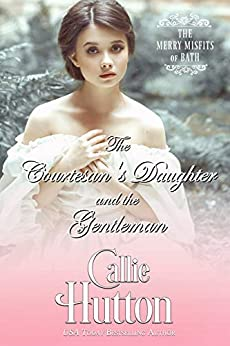 The Courtesan's Daughter and the Gentleman (The Merry Misfits of Bath Book 2) by [Hutton, Callie ]