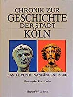 Chronik zur Geschichte der Stadt Koeln I. Von den Anfaengen bis 1400
