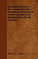 Mountain Scenery - The Scenery of the Mountains of Western North Carolina and Northwestern South Carolina