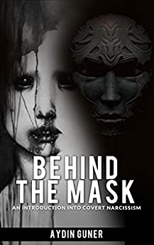 Behind The Mask: An Introduction Into Covert Narcissism by [Guner, Aydin]