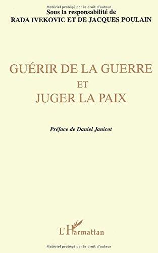 Guérir de la guerre et juger la paix: Actes du colloque international de philosophie tenu au siège de l'UNESCO du 21 au 23 juin 1995